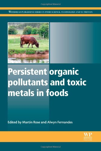 Persistent Organic Pollutants And Toxic Metals In Foods (Woodhead Publishing Series In Food Science, Technology And Nutrition)