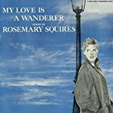 My Love Is a Wonderer Rosemary Squires