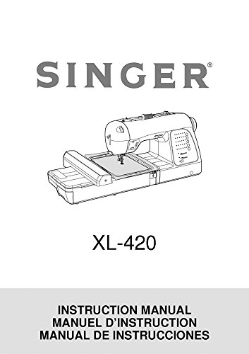 Singer XL-420-FUTURA Sewing Machine/Embroidery/Serger Owners Manual (Singer 420 Futura compare prices)