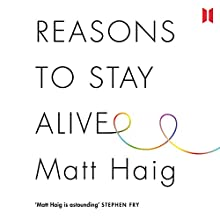 Reasons to Stay Alive (       UNABRIDGED) by Matt Haig Narrated by Matt Haig