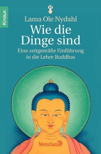 wie-die-dinge-sind-eine-zeitgemasse-einfuhrung-in-die-lehre-buddhas-german-edition