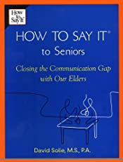 How To Say It (R) to Seniors: Closing the Communication Gap with Our Elders