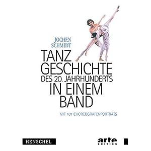 Tanzgeschichte des 20. Jahrhunderts in einem Band: Mit 101 Choreografenporträts