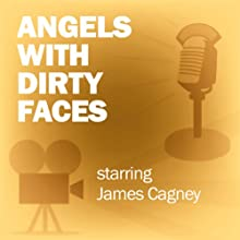 Angels with Dirty Faces: Classic Movies on the Radio  by Lux Radio Theatre Narrated by James Cagney, Pat O'Brien