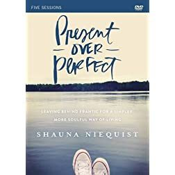 Present Over Perfect: A DVD Study: Leaving Behind Frantic for a Simpler, More Soulful Way of Living