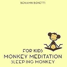 Sleeping Monkey Meditation – Meditation for Kids  by Benjamin P Bonetti Narrated by Benjamin P Bonetti