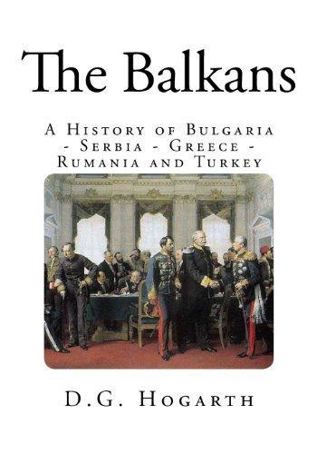The Balkans: A History of Bulgaria - Serbia - Greece - Rumania and Turkey
