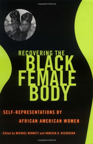 Recovering The Black Female Body: Self-Representation By African American Women