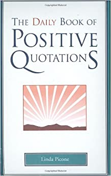 The Daily Book of Positive Quotations: Linda Picone: 9781577491743