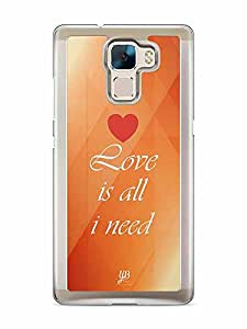 YuBingo Love is all I Need Designer Mobile Case Back Cover for Huawei Honor 7