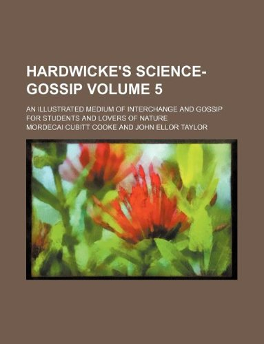 Hardwicke's science-gossip Volume 5 ; an illustrated medium of interchange and gossip for students and lovers of nature
