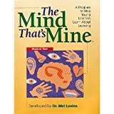 The Mind That's Mine: A Program to Help Young Learners Learn About Learning [Student Text] (1891000012) by Mel Levine