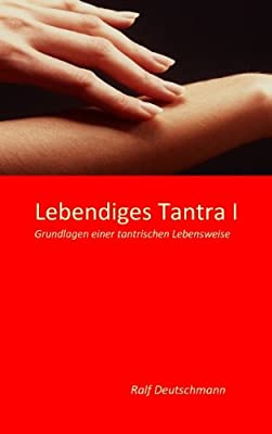 Lebendiges Tantra I: Grundlagen einer tantrischen Lebensweise