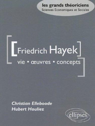 Friedrich Hayek: Vie, oeuvres, concepts