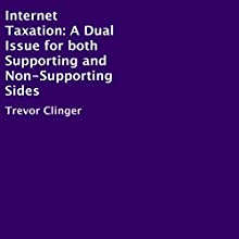 Internet Taxation: A Dual Issue for Both Supporting and Non-Supporting Sides (       UNABRIDGED) by Trevor Clinger Narrated by Alex Jeffries