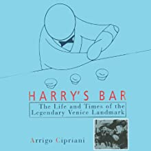 Harry's Bar: The Life and Times of the Legendary Venice Landmark Audiobook by Arrigo Cipriani Narrated by Bryan Bendle