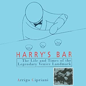 Harry's Bar: The Life and Times of the Legendary Venice Landmark | [Arrigo Cipriani]