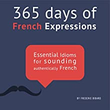 365 Days of French Expressions: Learn One New French Expression per Day Audiobook by Frederic Bibard Narrated by Frederic Bibard
