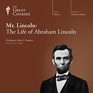 Mr. Lincoln: The Life of Abraham Lincoln | [The Great Courses]