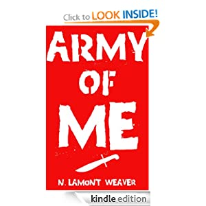 Free Kindle Book: Army of Me, by N. Lamont Weaver. Publisher: Fly by Night Publishing Revised 29 August 2012; First edition (July 1, 2012)