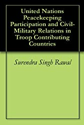 United Nations Peacekeeping Participation and Civil-Military Relations in Troop Contributing Countries