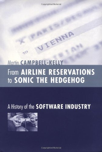 From Airline Reservations to Sonic the Hedgehog: A History of the Software Industry (History of Computing)