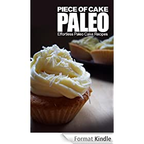 Piece of Cake Paleo - Effortless Paleo Cake Recipes (English Edition)