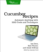 Cucumber Recipes: Automate Anything with BDD Tools and Techniques Front Cover