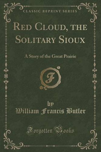 Red Cloud, the Solitary Sioux: A Story of the Great Prairie (Classic Reprint)