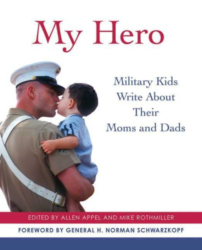 My Hero: Military Kids Write About Their Moms and Dads, Allen Appel, Mike Rothmiller