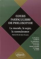 Cours Particuliers de Philosophie Volume 2 la Morale le Sujet la Connaissance le Bonheur la Liberté