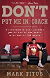 img - for Don't Put Me In, Coach : My Incredible NCAA Journey from the End of the Bench to the End of the Bench (Paperback)--by Mark Titus [2013 Edition] book / textbook / text book