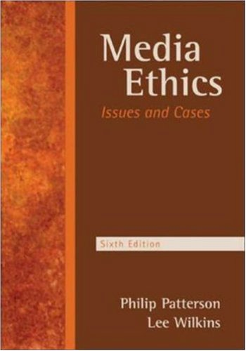 Media Ethics: Issues and Cases, by Philip Patterson, Lee Wilkins