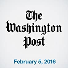 Top Stories Daily from The Washington Post, February 05, 2016 Newspaper / Magazine by  The Washington Post Narrated by  The Washington Post