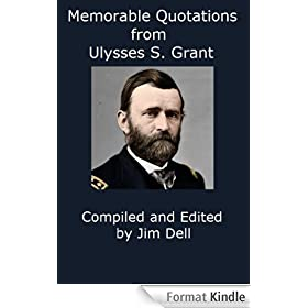 Memorable Quotations from Ulysses S. Grant (English Edition)