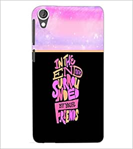 HTC DESIRE 820 FRIENDS QUOTE Designer Back Cover Case By PRINTSWAG