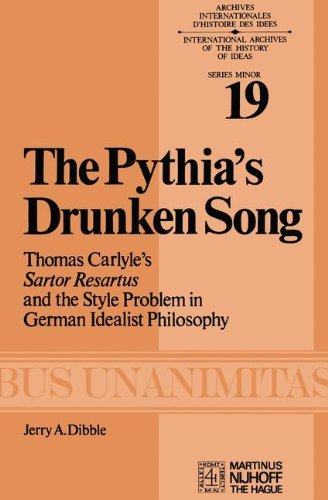 The Pythia's Drunken Song: Thomas Carlyle's Sartor Resartus And The Style Problem In German Idealist Philosophy (Archives Internationales D'histoire Des Id??es Minor) by J.A. Dibble (1978-10-31)