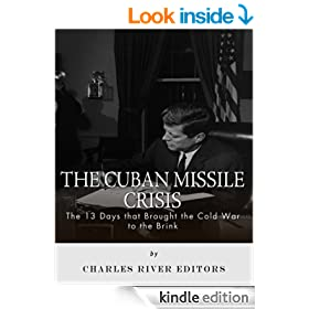 The Cuban Missile Crisis: 13 Days that Brought the Cold War to the Brink