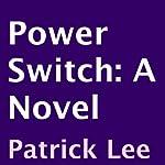 Power Switch: A Novel | Patrick Lee