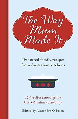 The Way Mum Made It: Treasured Family Recipes from Australian Kitchens by Alexandra O'Brien