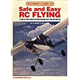 Beginner's Guide to Safe and Easy Rc Flying: A Step by Step Guide for Both Student Pilot and Instructor (Rc Performance Series No. 8)