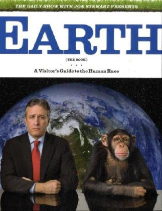 The Daily Show with Jon Stewart Presents Earth (Book): A visitors guide to mankind Ebook