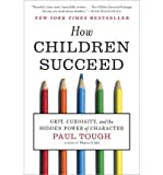 { { [ HOW CHILDREN SUCCEED: GRIT, CURIOSITY, AND THE HIDDEN POWER OF CHARACTER ] By Tough, Paul ( Author ) Jul - 2013 [ Paperback ]