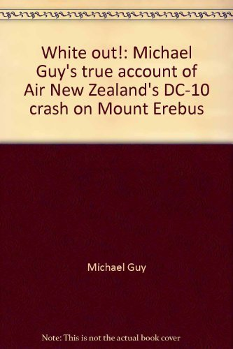 white-out-michael-guys-true-account-of-air-new-zealands-dc-10-crash-on-mount-erebus