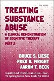 Aaron T. Beck Treating Substance Abuse: A Clinical Demonstration of Cognitive Therapy: A Clinical Demonstration of Cognitive Therapy (2 Cassetes)