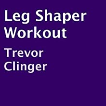 Leg Shaper Workout (       UNABRIDGED) by Trevor Clinger Narrated by Charles Orlik
