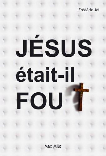 Jésus était-il fou ? : Psychanalyse du Christ