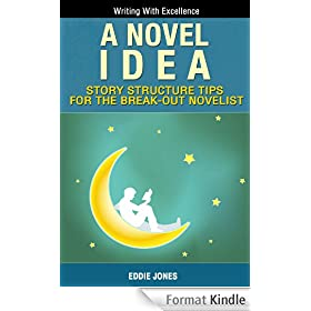 A Novel Idea: Story Structure Tips for the Break-Out Novelist (Writing With Excellence) (English Edition)