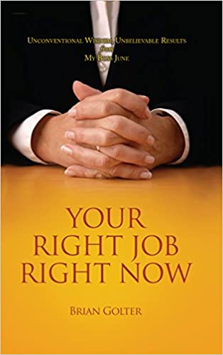 Your Right Job Right Now: Unconventional Wisdom, Unbelievable Results from My Boss June