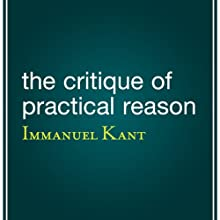 The Critique of Practical Reason (       UNABRIDGED) by Immanuel Kant Narrated by Brian Troxel